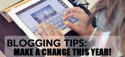 BLOGGING TIPS: MAKE A CHANGE THIS YEAR